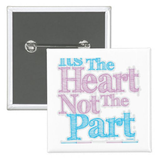 Its The Heart Not The Part Transgender Pinback Buttons