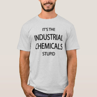 It's the Industrial Chemicals T-Shirt