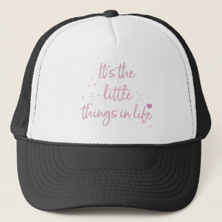 Its-the-little-Things-in-Life-quote-Pink Trucker Hat