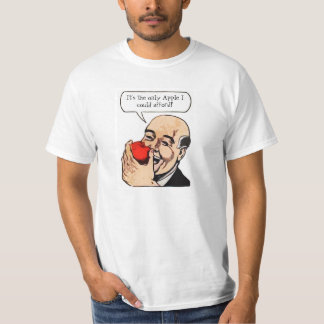 It's The Only Apple I Could Afford - T-shirt