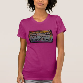 """it's the simple things"""" womens tee shirts"""