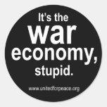 It's the War Economy, Stupid. Round Sticker