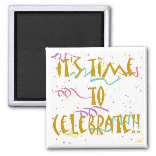 It's Time To Celebrate!! Fridge Magnets