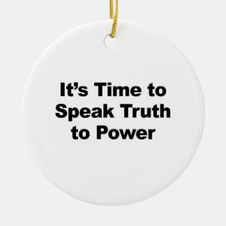It's Time to Speak Truth To Power Ceramic Ornament