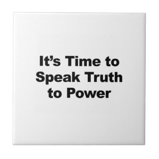 It's Time to Speak Truth To Power Ceramic Tile