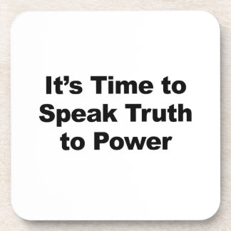 It's Time to Speak Truth To Power Drink Coasters