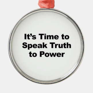 It's Time to Speak Truth To Power Metal Ornament