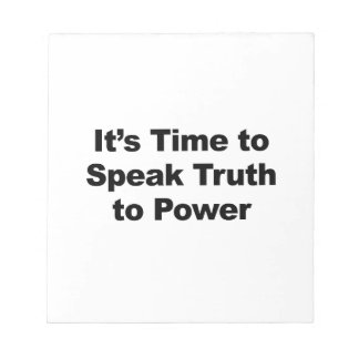 It's Time to Speak Truth To Power Notepad