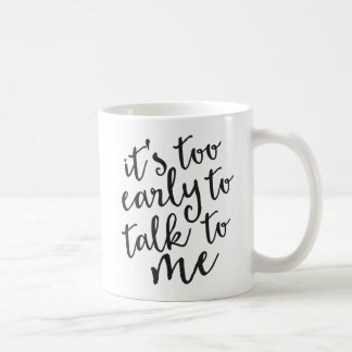 It's Too Early to Talk to Me Funny Mug