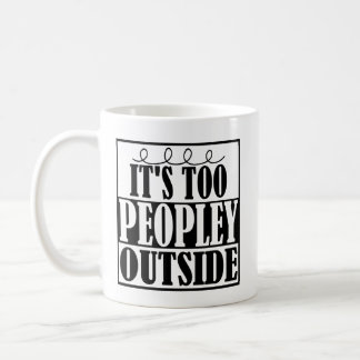 It's Too Peopley Outside Introverts Mug