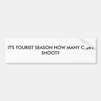 IT'S TOURIST SEASON HOW MANY CAN I SHOOT? BUMPER STICKER