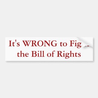 It's WRONG to Fight the Bill of Rights Bumper Sticker