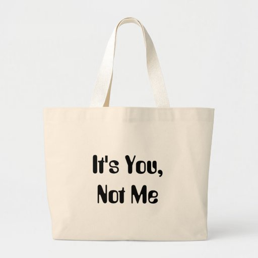 It's You, Not Me Large Tote Bag