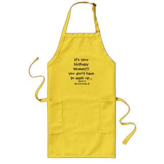It's your birthday Mummy!!!you don't have to wa... Long Apron