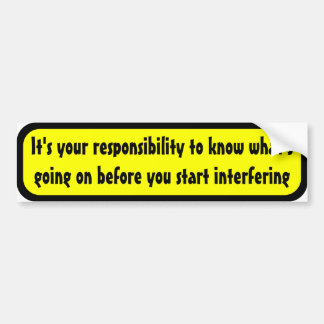 It's your responsibility to know ... bumper sticker