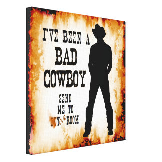 I've been a BAD COWBOY Send me to Your Room Canvas Print