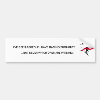 I'VE BEEN ASKED IF I HAVE RACING THOUGHTS .. BUMPER STICKER