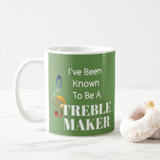 I've Been Known to be a Treble Maker Cup