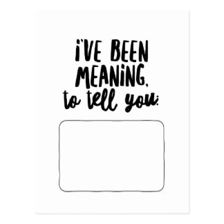 I've Been Meaning to Tell You... Postcard