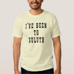 I've Been to Duluth Tshirts