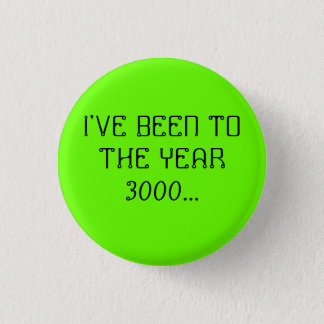 I'VE BEEN TO THE YEAR 3000... 3 CM ROUND BADGE