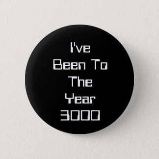 I've Been To The Year 3000 6 Cm Round Badge