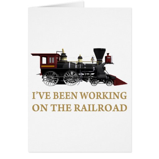 I've Been Working On The Railroad Greeting Cards