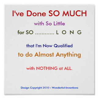 I've Done SO MUCH, with So Little, for SO ........ Poster