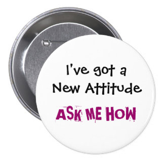 I've got a New Attitude, ASK ME HOW - Customized 7.5 Cm Round Badge