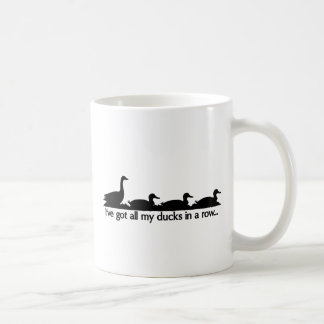 I've got all my ducks in a row... coffee mug