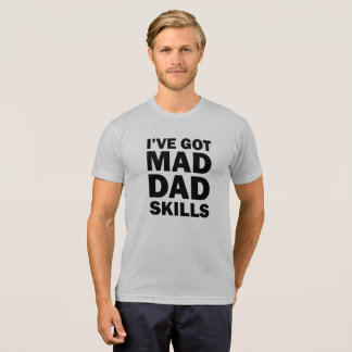 I've Got Mad Dad Skills Father Popa T-Shirt