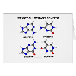 I've Got My Bases Covered (Chemistry DNA Bases) Greeting Card