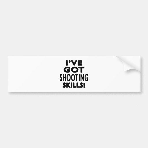 I've Got Shooting Skills Bumper Sticker