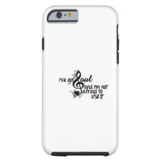 I've Got Soul Tough iPhone 6 Case