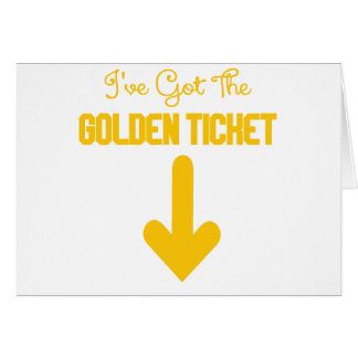 IVE GOT THE GOLDEN TICKET.png Card