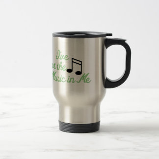 Ive Got the Music In Me Travel Mug