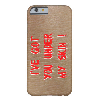 I've got you under my skin ! barely there iPhone 6 case