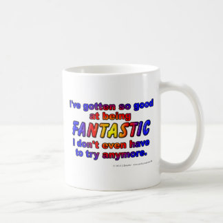 I've gotten so good at being FANTASTIC... Coffee Mugs