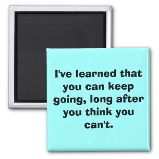 I've learned that you can keep going, long afte... square magnet