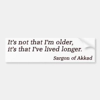 I've lived longer bumper sticker