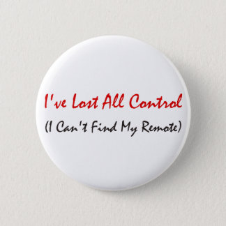 I've Lost All Control 6 Cm Round Badge