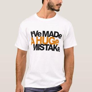 I've Made a Huge Mistake T-Shirt