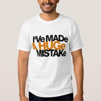 I've Made a Huge Mistake Tshirt