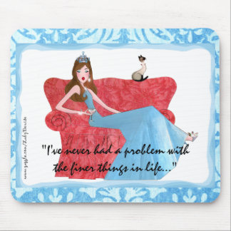 """I've never had a problem with the finer things.."" Mouse Pad"