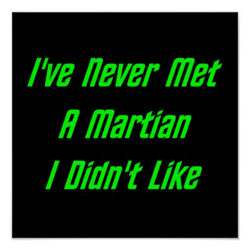I've Never Met A Martian I Didn't Like Print