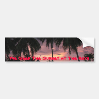 I've Seen The Sunset at The Keys Bumper Sticker