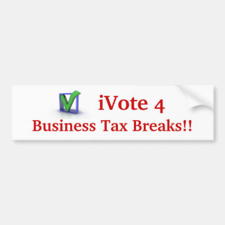 iVote 4 Business Tax Breaks!! Bumper Sticker