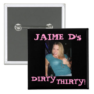 J, JAIME D's, DIRTY, THIRTY! 15 Cm Square Badge