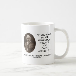 J.P. Morgan If You Have To Ask How Much It Costs Coffee Mug