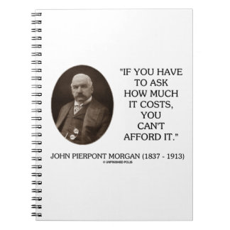 J.P. Morgan If You Have To Ask How Much It Costs Notebooks